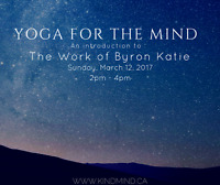THE WORK OF BYRON KATIE - YOGA FOR THE MIND - INTRO WORKSHOP