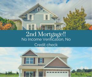 2nd Mortgage!! No Income verification, No credit check
