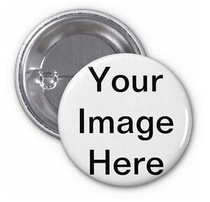 BADGE Button with pin Custom Made using your photo or design