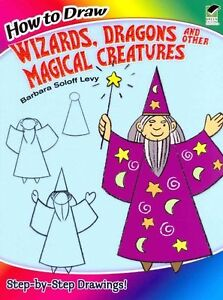 How to Draw Wizards, Dragons and Other Magical Creatures by Barbara...