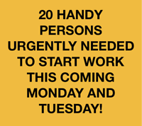 HANDY PERSONS URGENTLY NEEDED TO START THIS MONDAY / TUESDAY !!