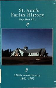ST. ANN'S PARISH HISTORY, HOPE RIVER, PEI 150 ANNIV. 1843-1993