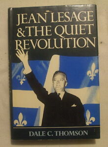 Jean Lessage and the Quiet Revolution by Dale C. Thomson