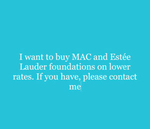 I want to buy MAC and Estee lauder foundations