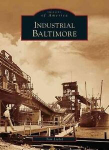 Industrial Baltimore: (Images of America (Arcadia Publishing)) by