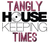 Tangly Times House keeping