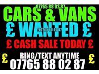 ★ £ CARS & VANS WANTED £ ★ £ CASH TODAY £ ★ NO FUSS QUICK SALE ?★ Combo golf skoda vw astra vectra