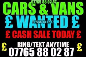 ★ £ CARS & VANS WANTED £ ★ £ CASH TODAY £ ★ NO FUSS QUICK SALE ?★ Combo golf skoda vw astra vectra