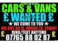 ★CARS/VANS WANTED★WANT A QUICK NO FUSS SALE ?★ corsa astra clio ibiza astra 206 307 passat vectra ka