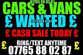 ★ £ CARS & VANS WANTED £ ★