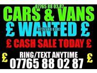 ££ ★ CARS & VANS WANTED ★ ££
