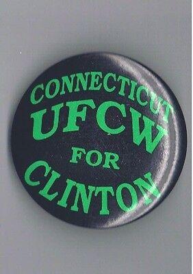 Connecticut UFCW 4 Bill Clinton President Political Pinback Button Union Hillary