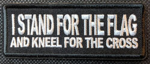 I Stand For The Flag and Kneel For The Cross Embroidered Biker Patch