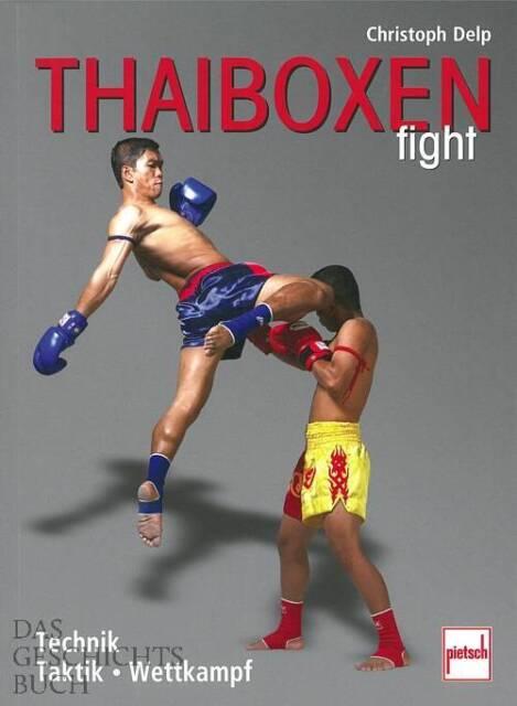 Delp: Thaiboxen fight Thai-Boxen/Handbuch/Ratgeber/Kampf/Wettkampf/Regeln/Taktik