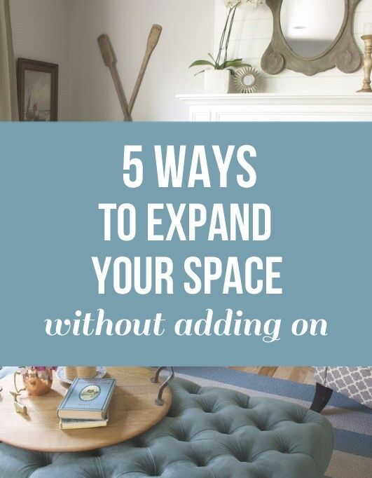 5 Ways to Expand Your Space Without Adding On