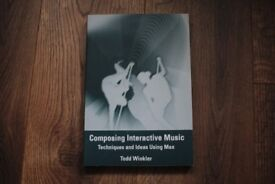 Composing Interactive Music: Techniques and Ideas Using Max by Todd Winkler