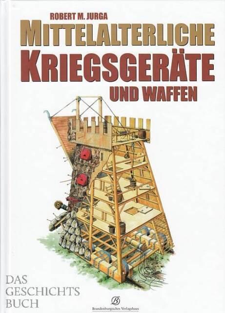 Jurga: Mittelalterliche Kriegsgeräte & Waffen Handbuch/Katapulte/Armbrüste/Türme