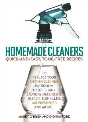 Homemade Cleaners Quick-and-Easy, Toxin-Free Recipes to Repl