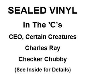 Sealed LP's: CEO, Certain Creatures, Charles Ray, Checker Chubby