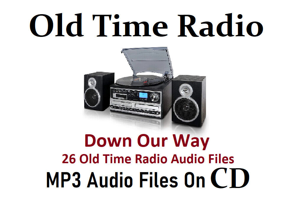 Down Our Way - 26 Old Time Radio Audio Files In MP3 Format On CD - $7.00