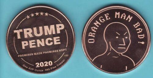ORANGE MAN BAD !  1 oz. Copper Round  2020 TRUMP/PENCE Series