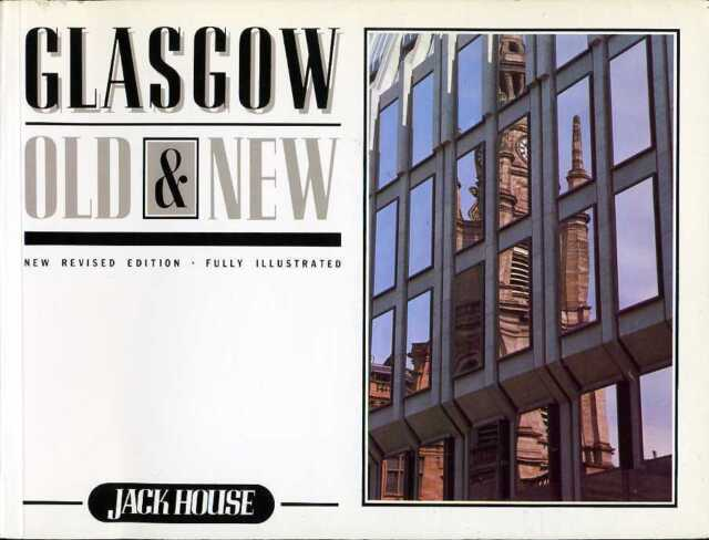 Glasgow Old & New (new revised edition) by Jack House