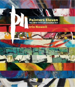 Painters Eleven: The Wild Ones of Canadian Art SIGNED by Author