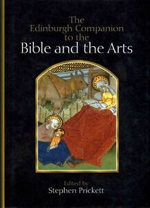 The Edinburgh Companion to the Bible and the Arts by Edinburgh University