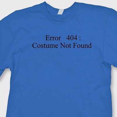 ERROR 404 Costume Not Found T-shirt Funny Computer Geek Halloween Tee - 404 Halloween Costume Not Found