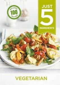 Just 5: Vegetarian: Make life simple with over 100 recipes using 5 ingredients o