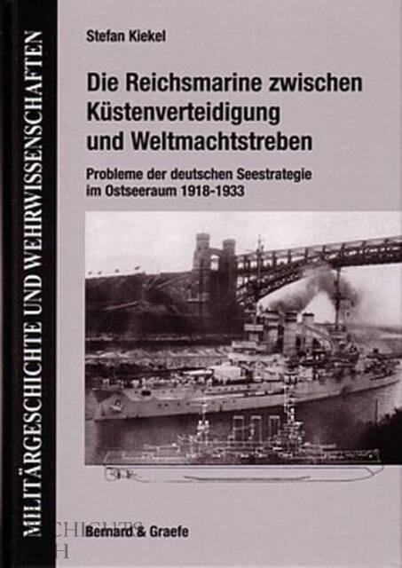 Kiekel: Die Reichsmarine zwischen Küstenverteidigung & Weltmachtstreben 1918-33