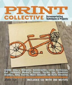 Print Collective: Screenprinting Techniques & Projects by Jenny Doh (Mixed...