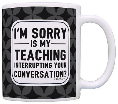 Teacher Appreciation Gifts Is My Teaching Interrupting Your Coffee Mug Tea Cup](Teacher Coffee Mugs)