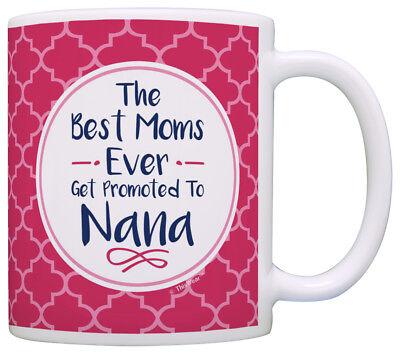 - Nana Gifts Nana Grandma Best Moms Get Promoted Nana Coffee Coffee Mug Tea Cup