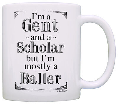 Graduation Gifts for Him I'm a Gent and a Scholar But Mostly