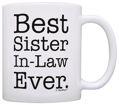 Gifts for Sister in Law Best Sister in Law Ever Sister in Law Coffee Mug Tea