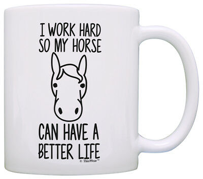Horse Gifts for Girls I Work Hard so my Horse Can Have a Coffee Mug Tea Cup - Horse Gifts For Girls