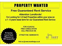 WANTED 3- 5 Bedroom Property for Guaranteed Rent (Professional Tenants)