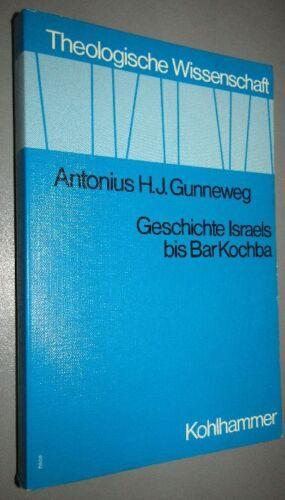 THEOLOGIE GESCHICHTE Antonius H. GUNNEWEG Geschichte Israels bis Bar Kochba 1979