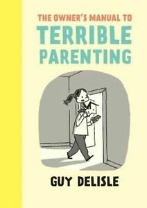 The Owner's Manual to Terrible Parenting by Guy Delisle (Paperback, 2015)