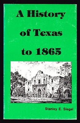 A History Of Texas To 1865 By Stanley E  Siegel 1981 Softcover