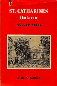 ST. CATHARINES ONTARIO: ITS EARLY YEARS John N. Jackson
