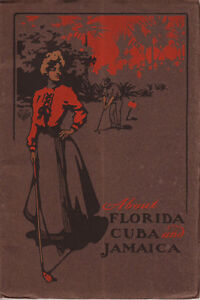 ABOUT FLORIDA CUBA AND JAMAICA VINTAGE 1908 TRAVEL BROCHURE