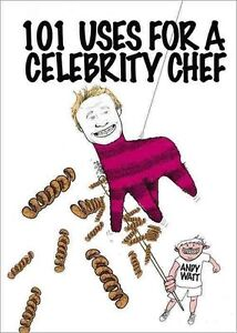 101-Uses-for-a-Celebrity-Chef-by-Andy-Watt-Hardback-2014