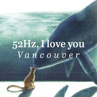 """52 Hz, I love you"" North America Special Tour at Vancouver"