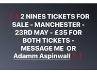 2 NINES TICKETS - MANCHESTER - 23RD MAY - £35 FOR BOTH