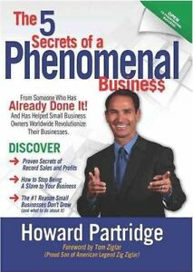 The 5 Secrets of a Phenomenal Business: How to Stop Being a Slave to Your...