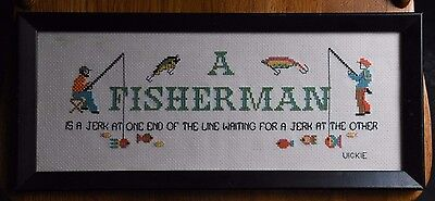 A FISHERMAN IS A JERK WAITING FOR A JERK COUNTED CROSS STITCH FINISHED &FRAMED