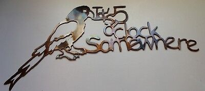 Its 5 O'clock Somewhere Jimmy Buffet Style/Parrot metal wall art/ HGMW