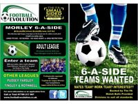 MORLEY 6-A-SIDE LEAGUE - TEAMS WANTED